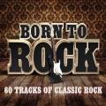 Album Born To Rock - 60 Tracks of Classic Rock