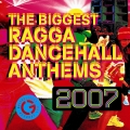 Album The Biggest Ragga Dancehall Anthems 2007