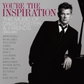 Album You're The Inspiration: The Music Of David Foster And Friends (D