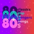 Album 80s Classics 80s Pop 80s Bangers 80s Songs