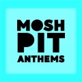 Album Mosh Pit Anthems