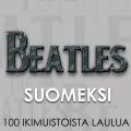 Album Beatles Suomeksi - 100 ikimuistoista laulua