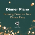 Album Dinner Piano - Relaxing Piano for Your Dinner Party